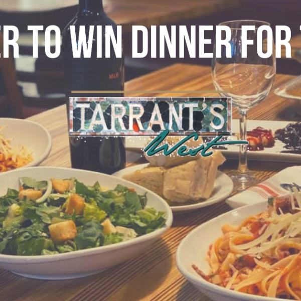 Win dinner for two at Tarrant's West